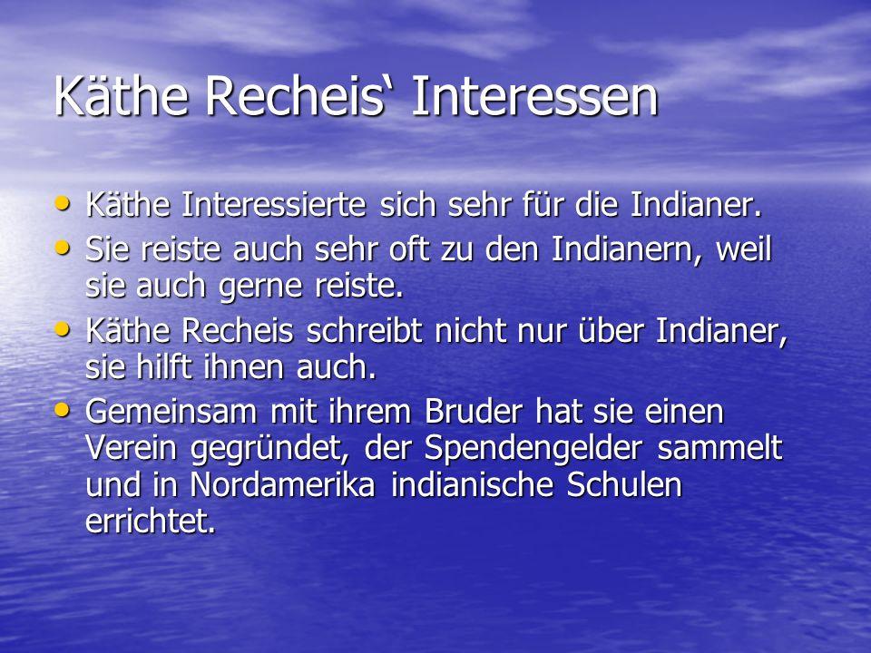 Käthe Recheis' Interessen Käthe Interessierte sich sehr für die Indianer.