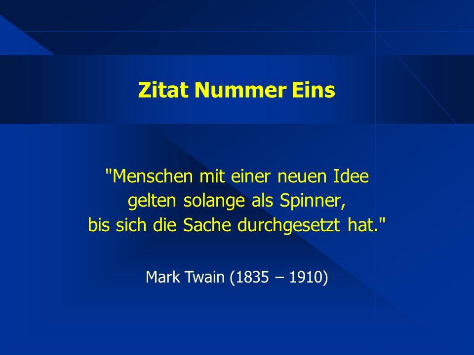 Zitat Nummer Eins Menschen mit einer neuen Idee gelten solange als Spinner, bis sich die Sache durchgesetzt hat. Mark Twain (1835 – 1910)