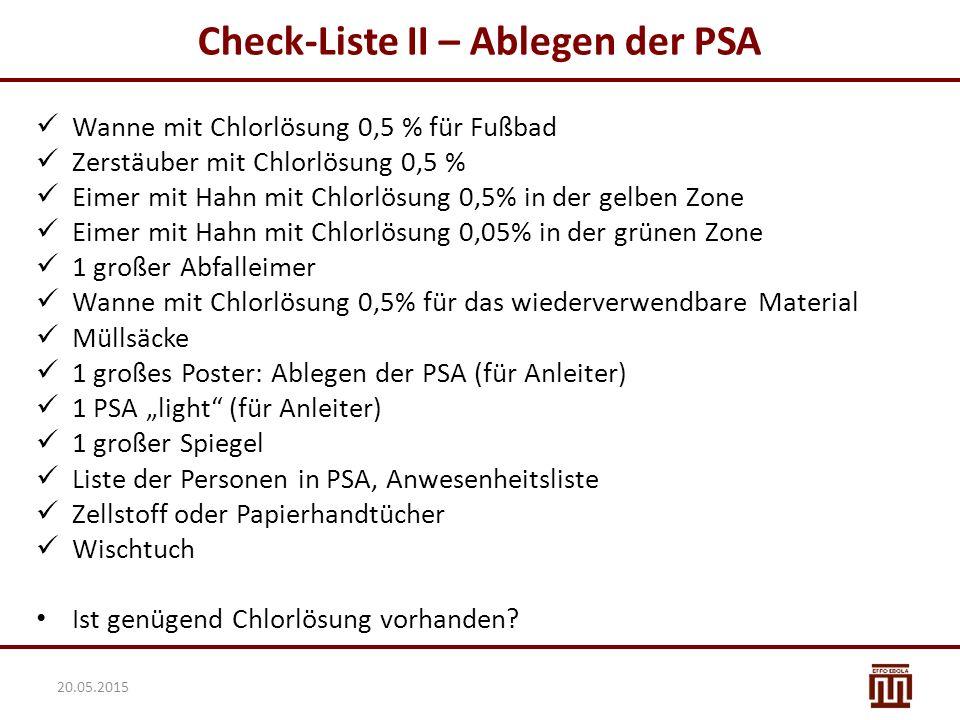 """Check-Liste II – Ablegen der PSA Wanne mit Chlorlösung 0,5 % für Fußbad Zerstäuber mit Chlorlösung 0,5 % Eimer mit Hahn mit Chlorlösung 0,5% in der gelben Zone Eimer mit Hahn mit Chlorlösung 0,05% in der grünen Zone 1 großer Abfalleimer Wanne mit Chlorlösung 0,5% für das wiederverwendbare Material Müllsäcke 1 großes Poster: Ablegen der PSA (für Anleiter) 1 PSA """"light (für Anleiter) 1 großer Spiegel Liste der Personen in PSA, Anwesenheitsliste Zellstoff oder Papierhandtücher Wischtuch Ist genügend Chlorlösung vorhanden."""