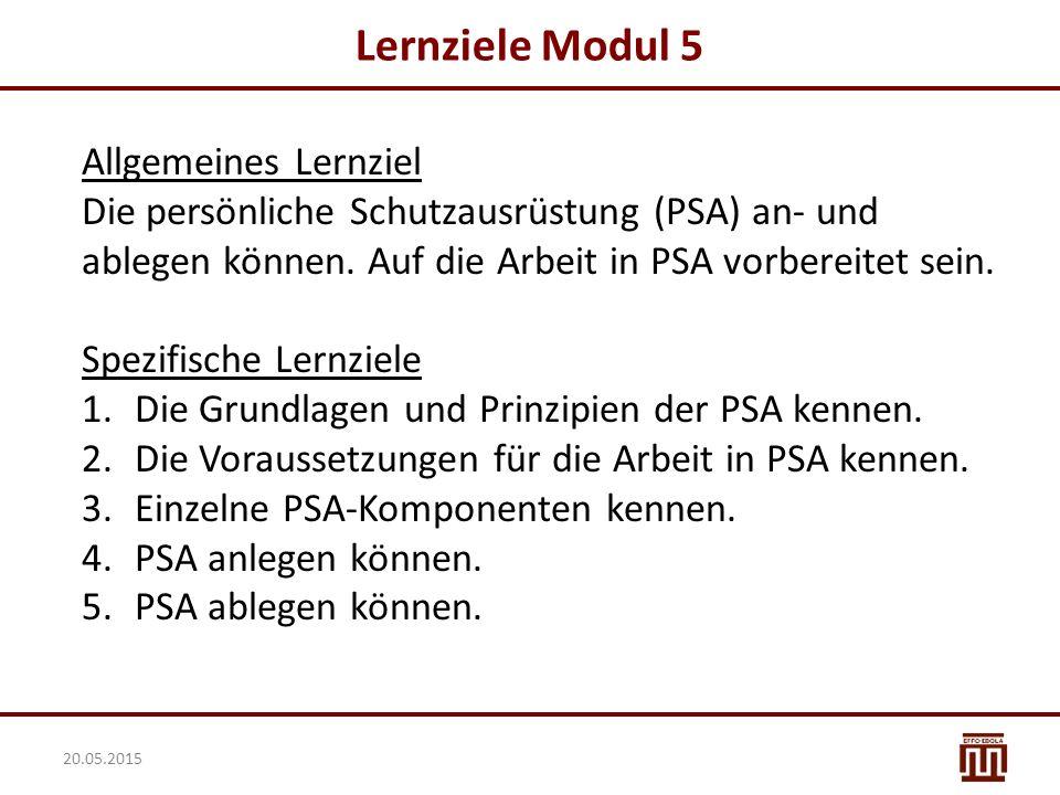 Lernziele Modul 5 20.05.2015 Allgemeines Lernziel Die persönliche Schutzausrüstung (PSA) an- und ablegen können. Auf die Arbeit in PSA vorbereitet sei