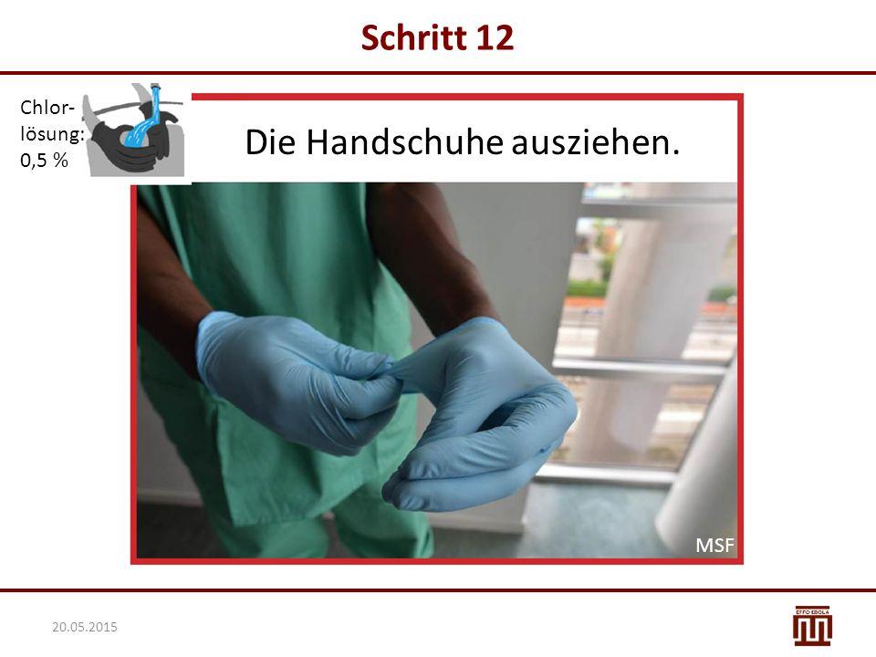 Schritt 12 Die Handschuhe ausziehen. Chlor- lösung: 0,5 % MSF 20.05.2015