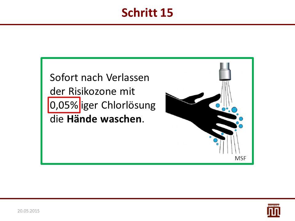 Schritt 15 Sofort nach Verlassen der Risikozone mit 0,05% iger Chlorlösung die Hände waschen.