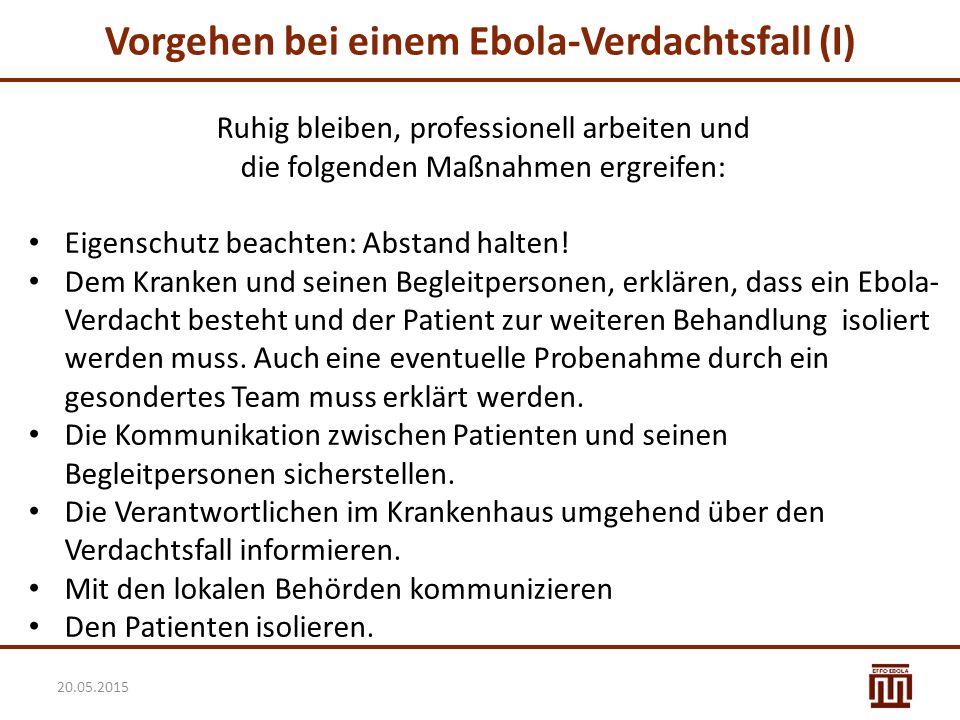 Vorgehen bei einem Ebola-Verdachtsfall (I) Ruhig bleiben, professionell arbeiten und die folgenden Maßnahmen ergreifen: Eigenschutz beachten: Abstand