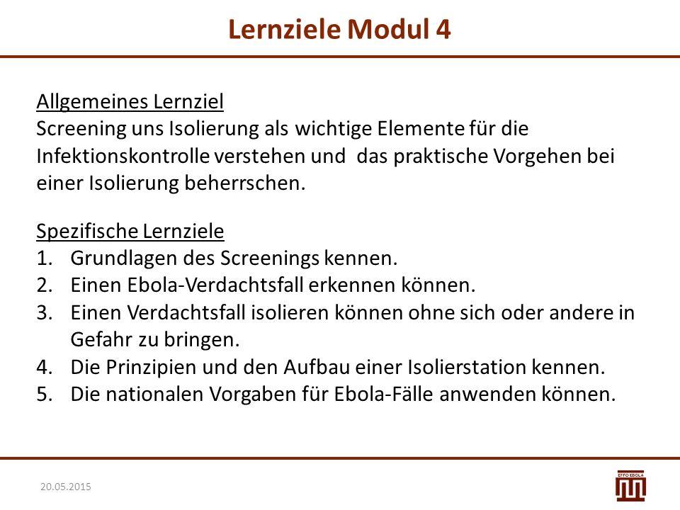 Lernziele Modul 4 Allgemeines Lernziel Screening uns Isolierung als wichtige Elemente für die Infektionskontrolle verstehen und das praktische Vorgehe