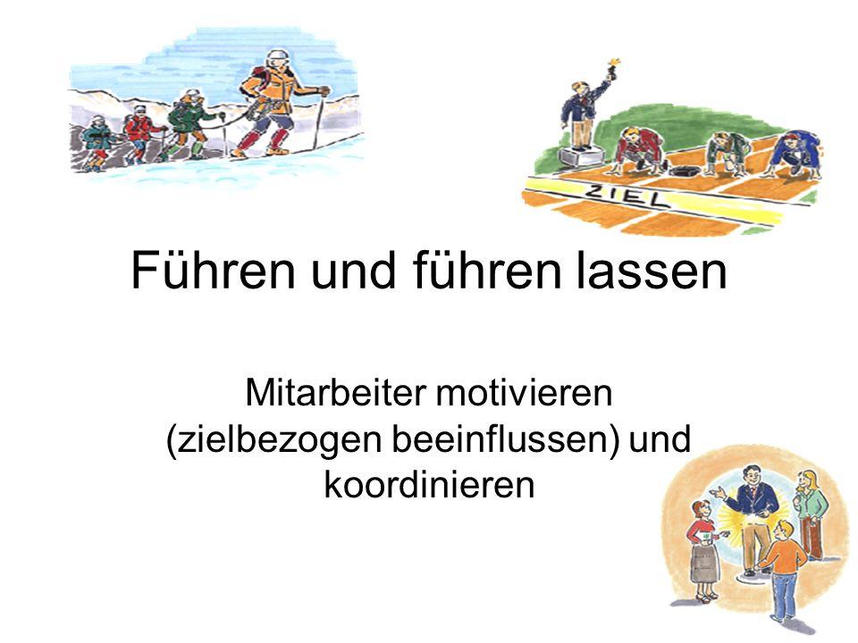 Führen und führen lassen Mitarbeiter motivieren (zielbezogen beeinflussen) und koordinieren