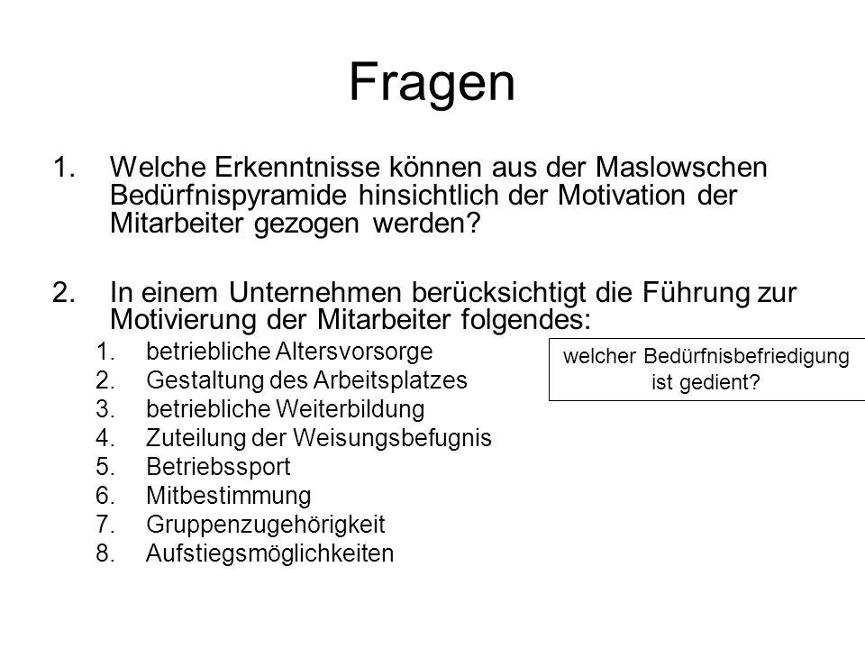Fragen 1.Welche Erkenntnisse können aus der Maslowschen Bedürfnispyramide hinsichtlich der Motivation der Mitarbeiter gezogen werden? 2.In einem Unter