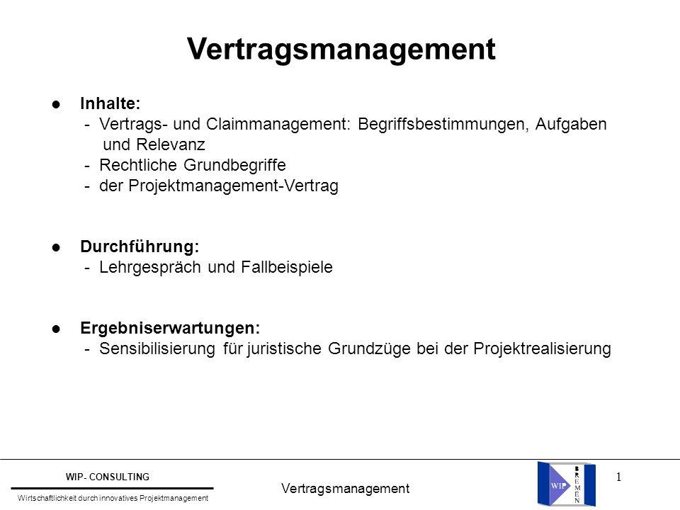 1 Vertragsmanagement WIP- CONSULTING Wirtschaftlichkeit durch innovatives Projektmanagement l Inhalte: - Vertrags- und Claimmanagement: Begriffsbestim