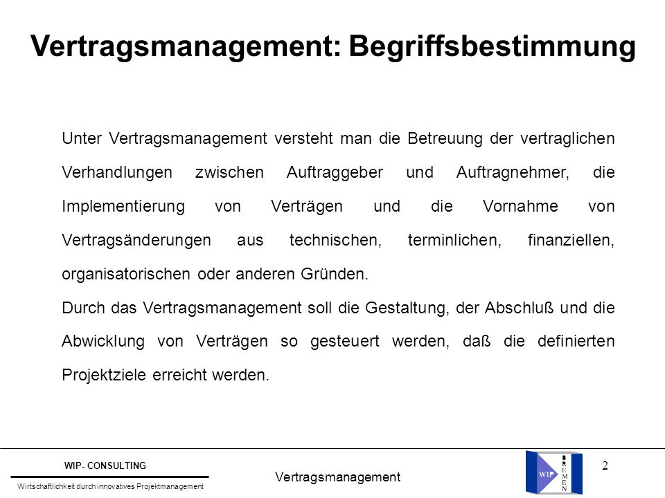 2 WIP- CONSULTING Wirtschaftlichkeit durch innovatives Projektmanagement Vertragsmanagement: Begriffsbestimmung Unter Vertragsmanagement versteht man