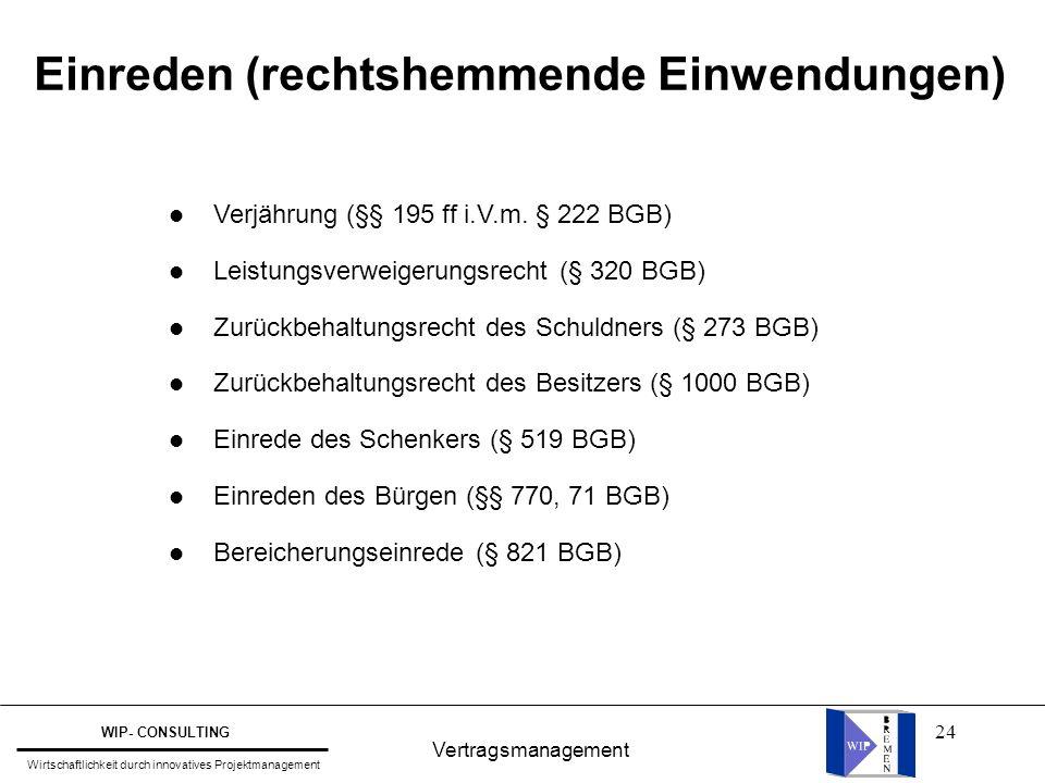 24 Vertragsmanagement WIP- CONSULTING Wirtschaftlichkeit durch innovatives Projektmanagement Einreden (rechtshemmende Einwendungen) l Verjährung (§§ 1