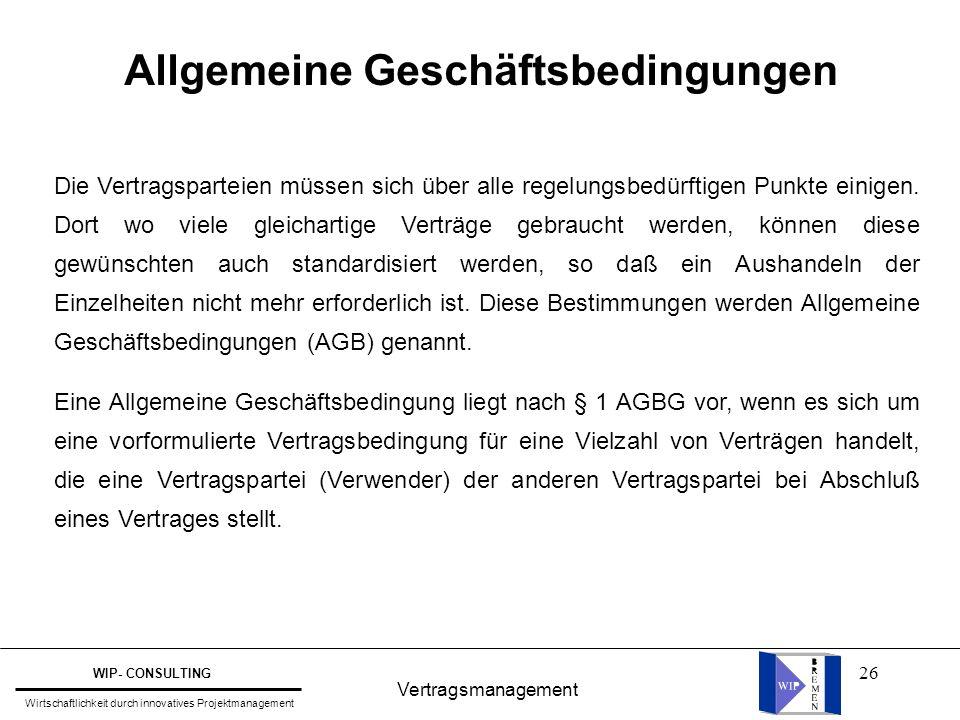 26 Vertragsmanagement WIP- CONSULTING Wirtschaftlichkeit durch innovatives Projektmanagement Allgemeine Geschäftsbedingungen Die Vertragsparteien müss