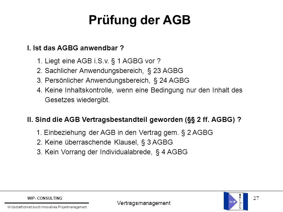 27 Vertragsmanagement WIP- CONSULTING Wirtschaftlichkeit durch innovatives Projektmanagement Prüfung der AGB I. Ist das AGBG anwendbar ? 1. Liegt eine