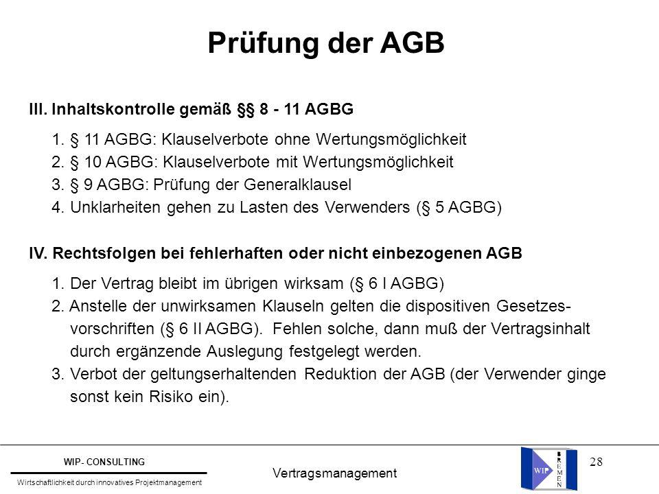28 Vertragsmanagement WIP- CONSULTING Wirtschaftlichkeit durch innovatives Projektmanagement Prüfung der AGB III. Inhaltskontrolle gemäß §§ 8 - 11 AGB