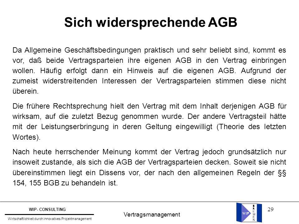 29 Vertragsmanagement WIP- CONSULTING Wirtschaftlichkeit durch innovatives Projektmanagement Sich widersprechende AGB Da Allgemeine Geschäftsbedingung