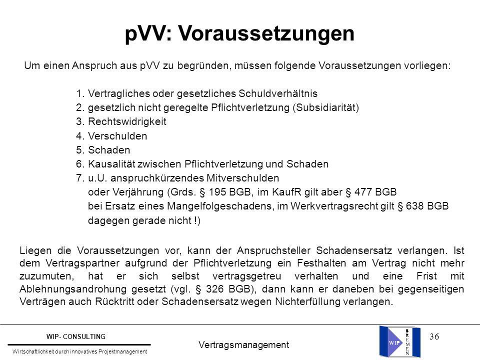 36 Vertragsmanagement WIP- CONSULTING Wirtschaftlichkeit durch innovatives Projektmanagement pVV: Voraussetzungen Um einen Anspruch aus pVV zu begründ