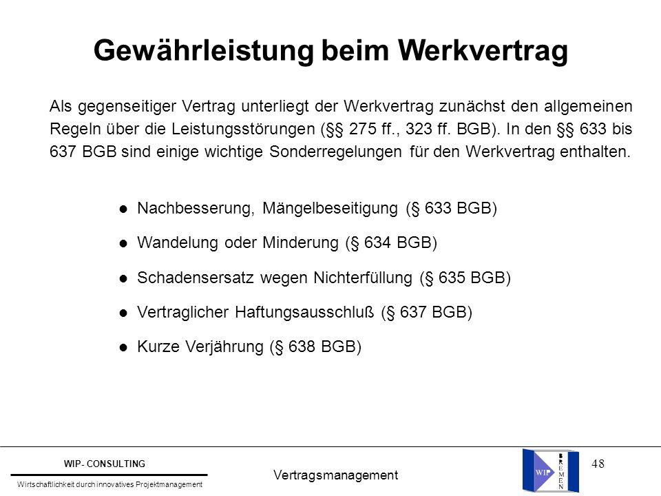 48 Gewährleistung beim Werkvertrag Vertragsmanagement WIP- CONSULTING Wirtschaftlichkeit durch innovatives Projektmanagement Als gegenseitiger Vertrag