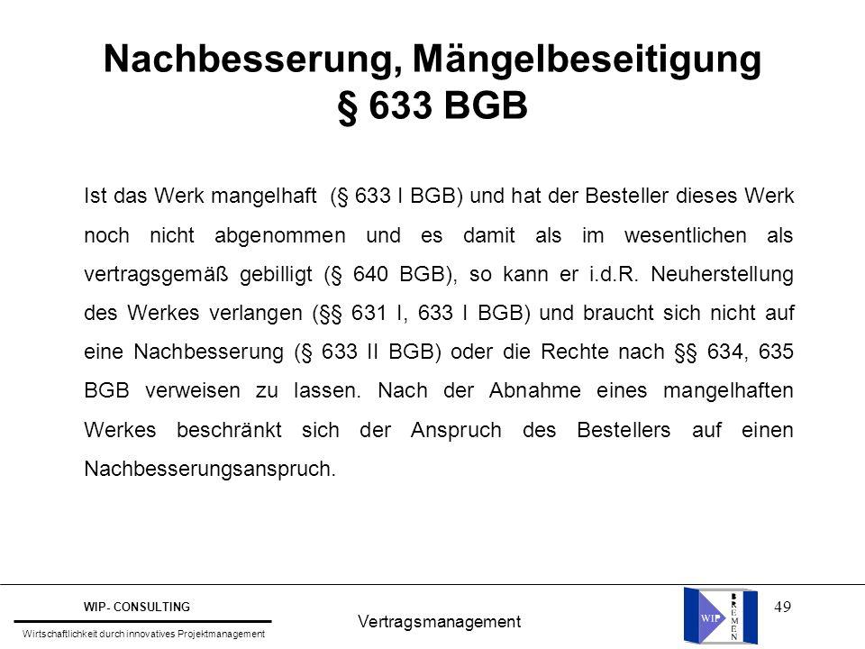 49 Nachbesserung, Mängelbeseitigung § 633 BGB Vertragsmanagement WIP- CONSULTING Wirtschaftlichkeit durch innovatives Projektmanagement Ist das Werk m
