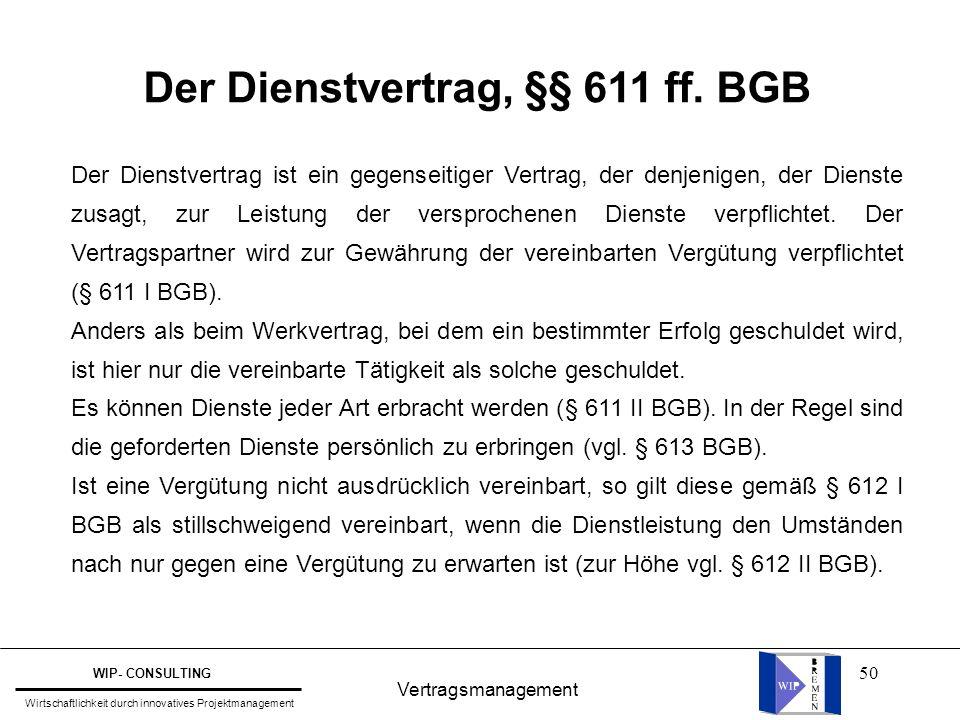 50 Der Dienstvertrag, §§ 611 ff. BGB Vertragsmanagement WIP- CONSULTING Wirtschaftlichkeit durch innovatives Projektmanagement Der Dienstvertrag ist e
