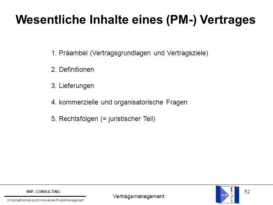 52 Vertragsmanagement WIP- CONSULTING Wirtschaftlichkeit durch innovatives Projektmanagement Wesentliche Inhalte eines (PM-) Vertrages 1. Präambel (Ve