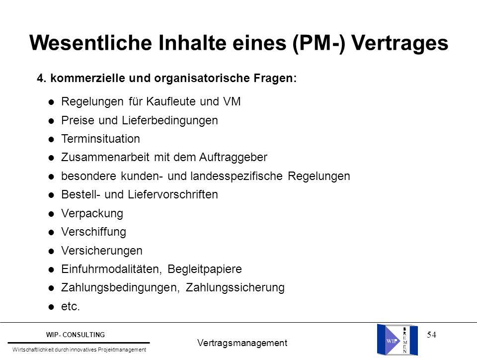 54 Vertragsmanagement WIP- CONSULTING Wirtschaftlichkeit durch innovatives Projektmanagement Wesentliche Inhalte eines (PM-) Vertrages 4. kommerzielle