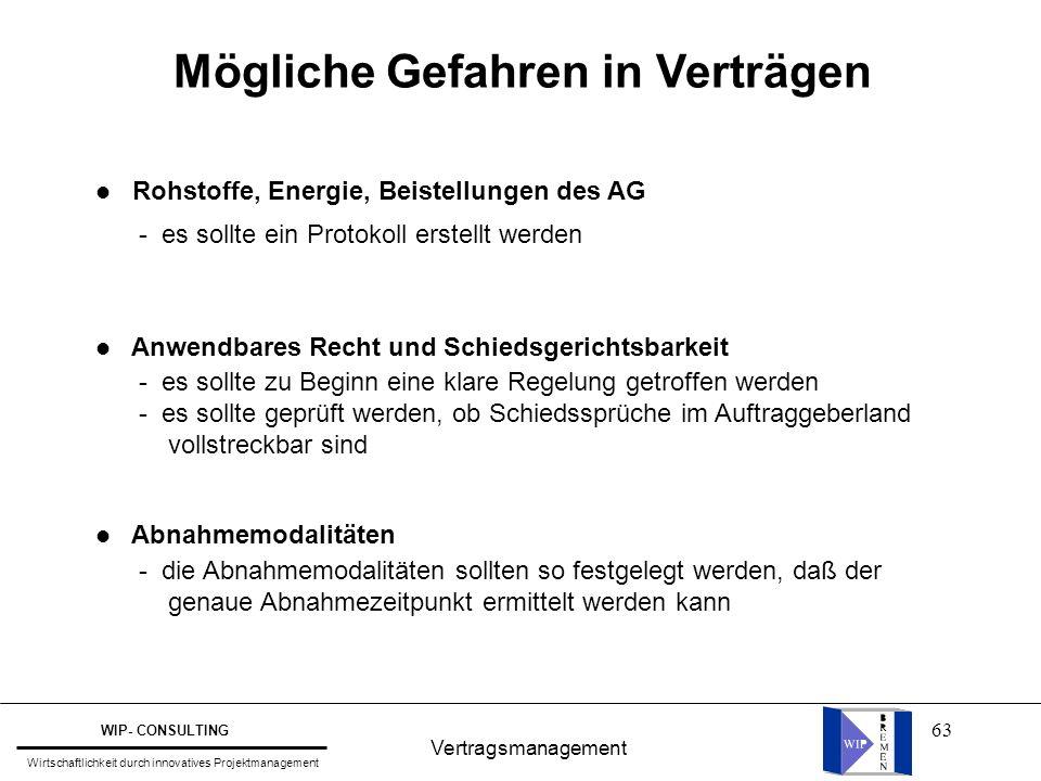63 Vertragsmanagement WIP- CONSULTING Wirtschaftlichkeit durch innovatives Projektmanagement Mögliche Gefahren in Verträgen l Rohstoffe, Energie, Beis