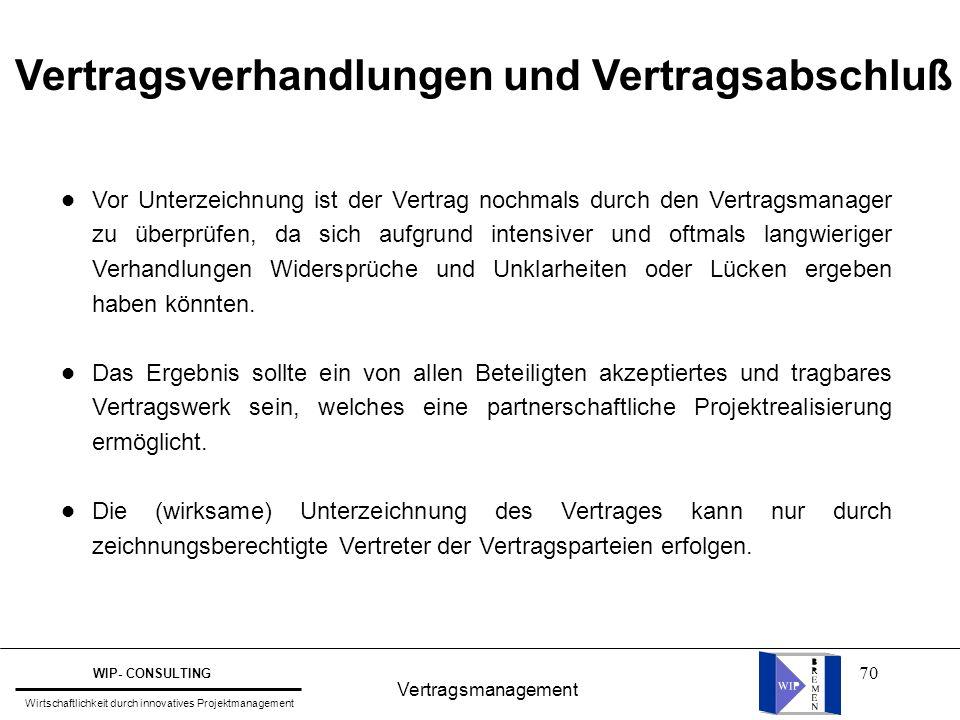 70 Vertragsmanagement WIP- CONSULTING Wirtschaftlichkeit durch innovatives Projektmanagement Vertragsverhandlungen und Vertragsabschluß Vor Unterzeich
