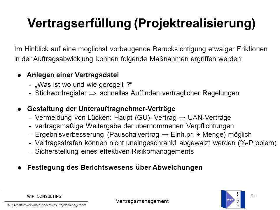 71 Vertragsmanagement WIP- CONSULTING Wirtschaftlichkeit durch innovatives Projektmanagement Vertragserfüllung (Projektrealisierung) Im Hinblick auf e