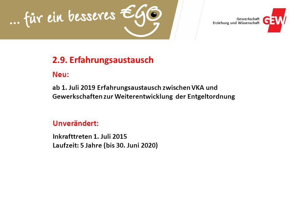 Gewerkschaft Erziehung und Wissenschaft Unverändert: Inkrafttreten 1. Juli 2015 Laufzeit: 5 Jahre (bis 30. Juni 2020) 2.9. Erfahrungsaustausch Neu: ab