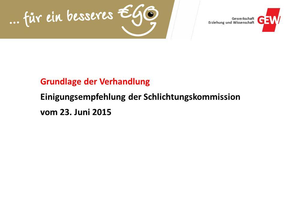 Gewerkschaft Erziehung und Wissenschaft Grundlage der Verhandlung Einigungsempfehlung der Schlichtungskommission vom 23. Juni 2015