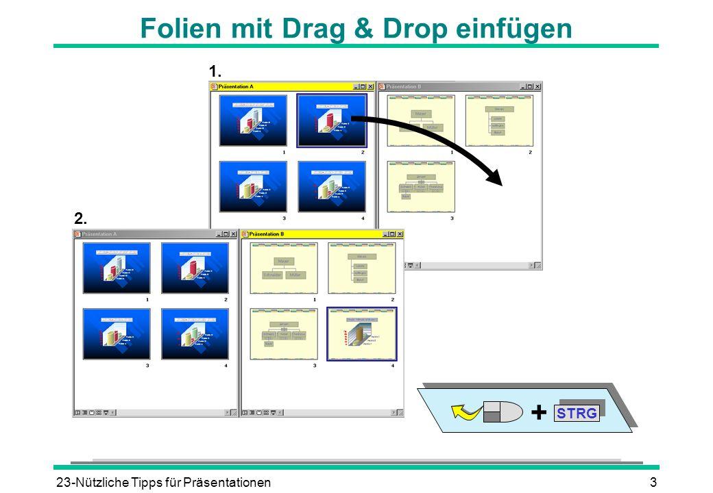23-Nützliche Tipps für Präsentationen3 Folien mit Drag & Drop einfügen STRG + 1. 2.