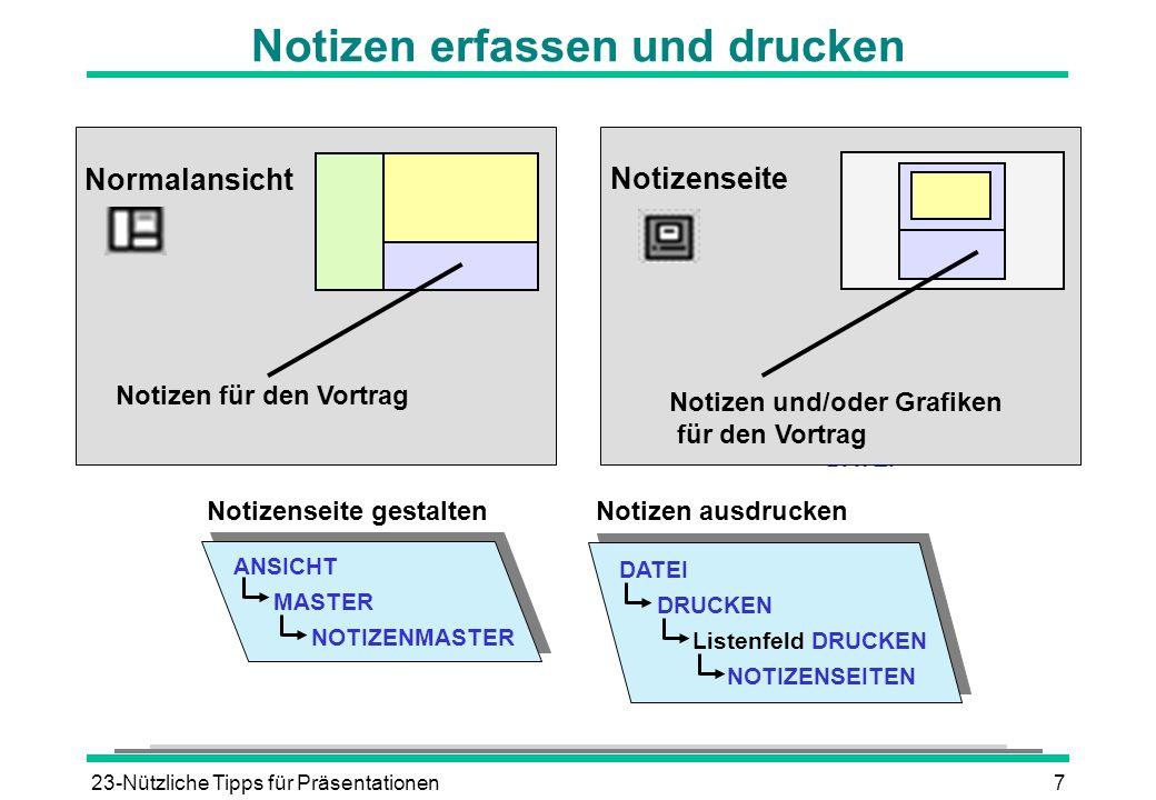 23-Nützliche Tipps für Präsentationen7 Notizen erfassen und drucken DATEI Normalansicht Notizen für den Vortrag Notizenseite Notizen und/oder Grafiken