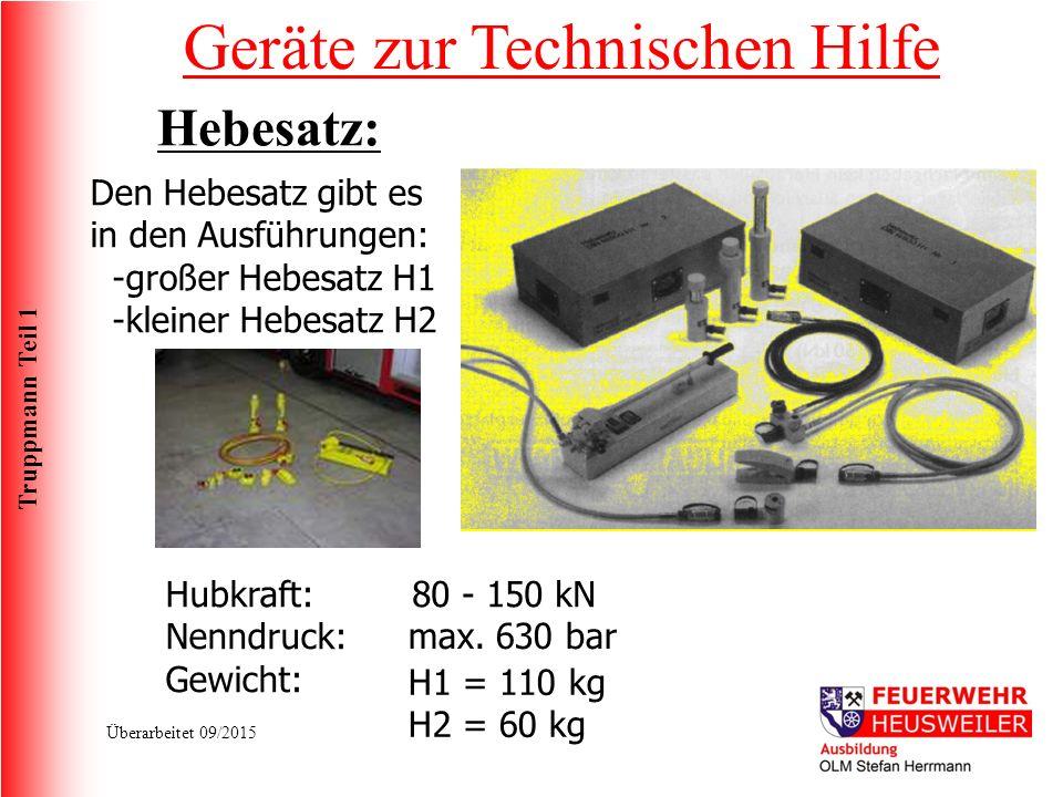 Truppmann Teil 1 Überarbeitet 09/2015 Den Hebesatz gibt es in den Ausführungen: -großer Hebesatz H1 -kleiner Hebesatz H2 Hubkraft: Nenndruck: Gewicht: 80 - 150 kN max.