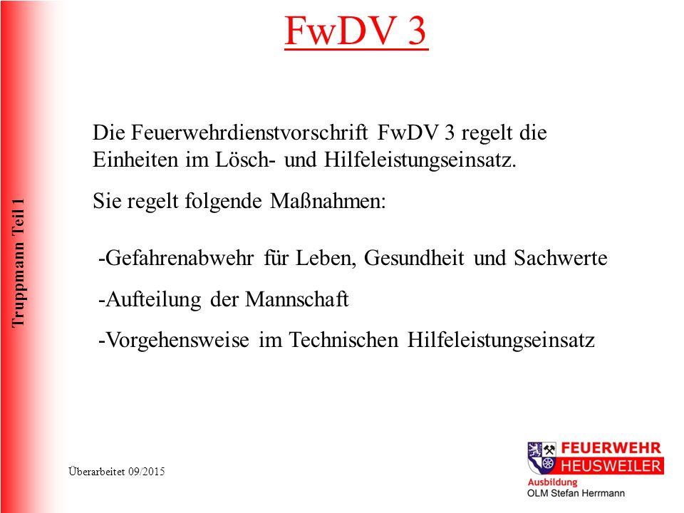 Truppmann Teil 1 Überarbeitet 09/2015 FwDV 3 Die Feuerwehrdienstvorschrift FwDV 3 regelt die Einheiten im Lösch- und Hilfeleistungseinsatz.