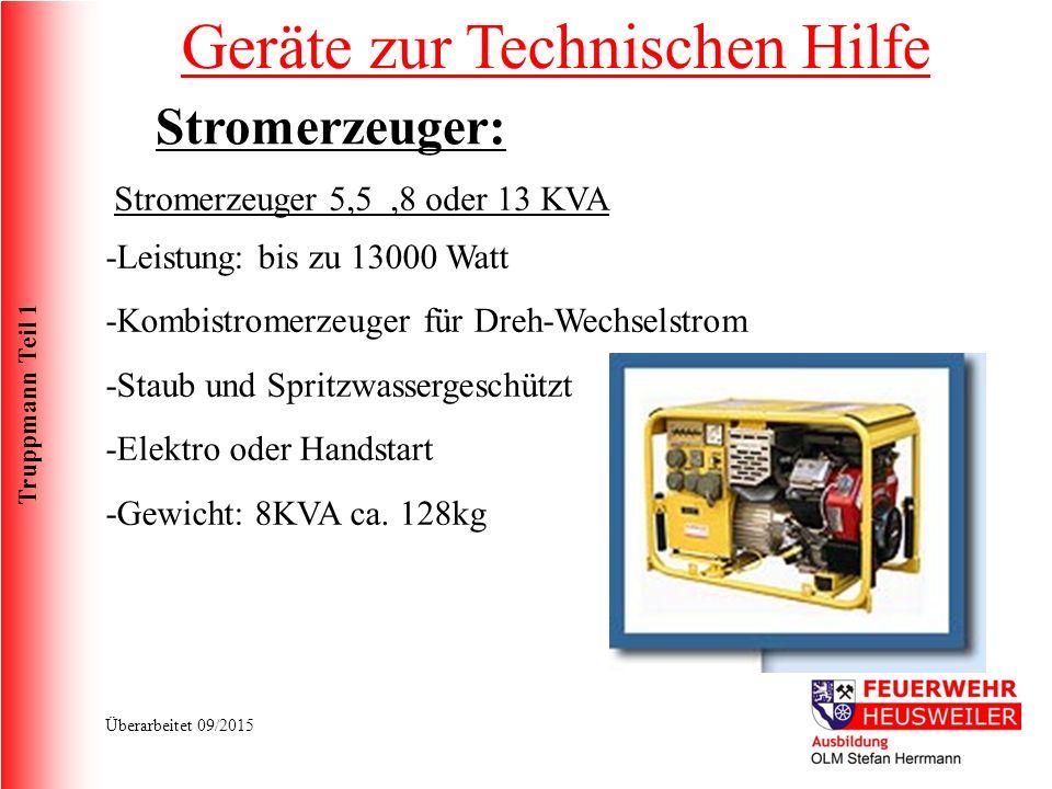 Truppmann Teil 1 Überarbeitet 09/2015 Stromerzeuger 5,5,8 oder 13 KVA -Leistung: bis zu 13000 Watt -Kombistromerzeuger für Dreh-Wechselstrom -Staub und Spritzwassergeschützt -Elektro oder Handstart -Gewicht: 8KVA ca.