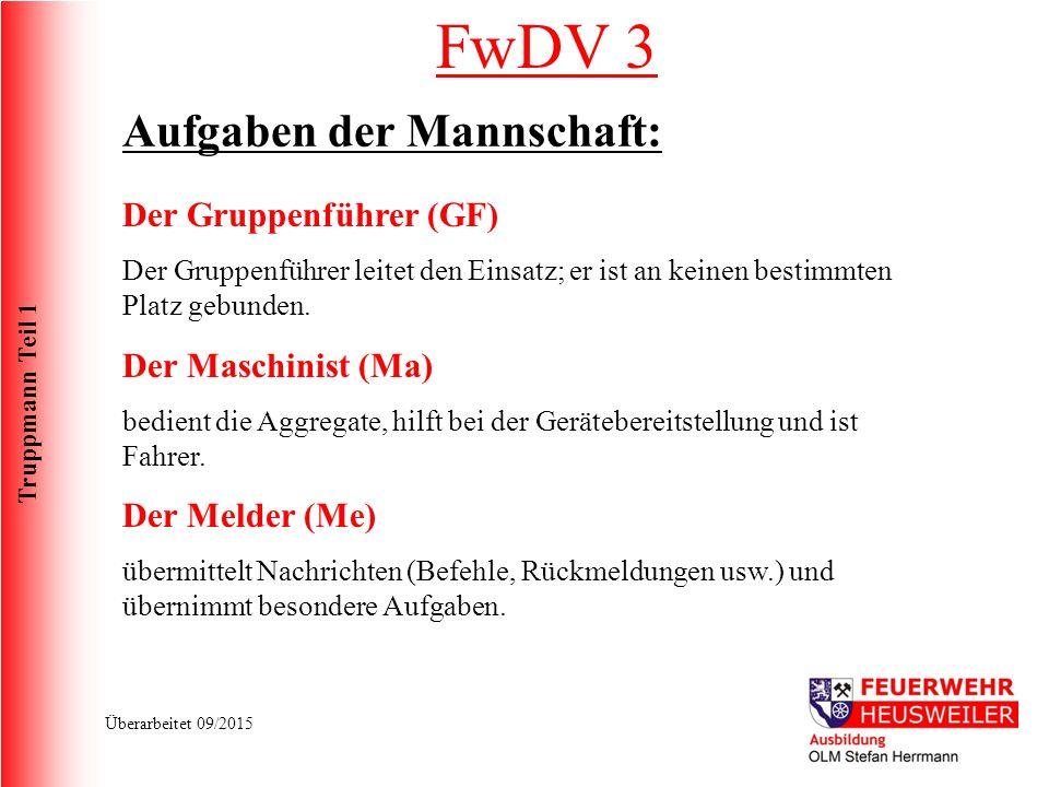 Truppmann Teil 1 Überarbeitet 09/2015 FwDV 3 Aufgaben der Mannschaft: Der Gruppenführer (GF) Der Gruppenführer leitet den Einsatz; er ist an keinen bestimmten Platz gebunden.