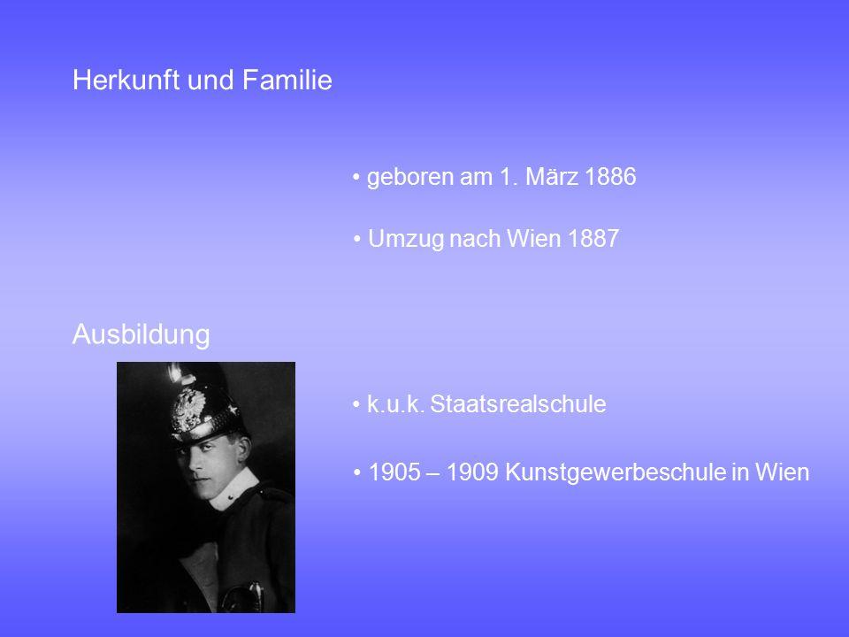 Herkunft und Familie geboren am 1. März 1886 Umzug nach Wien 1887 1905 – 1909 Kunstgewerbeschule in Wien k.u.k. Staatsrealschule Ausbildung