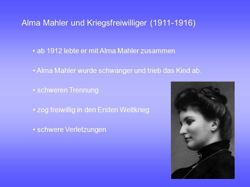 Alma Mahler und Kriegsfreiwilliger (1911-1916) ab 1912 lebte er mit Alma Mahler zusammen Alma Mahler wurde schwanger und trieb das Kind ab. schweren T