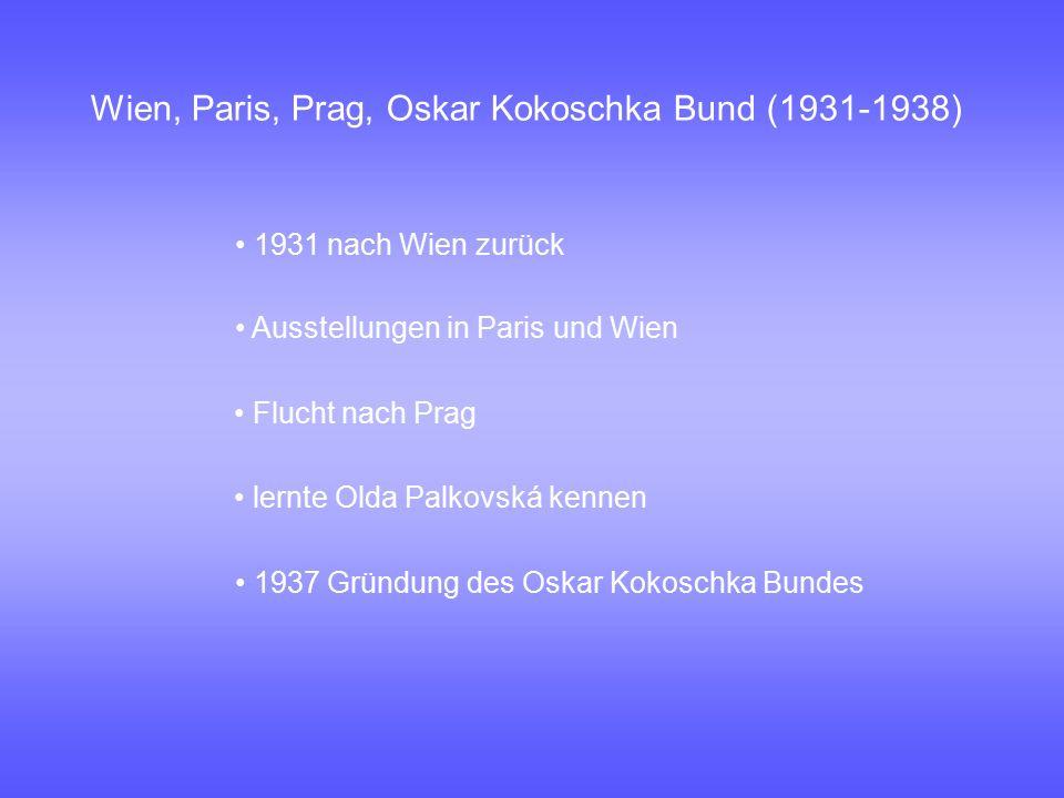 Wien, Paris, Prag, Oskar Kokoschka Bund (1931-1938) 1931 nach Wien zurück Ausstellungen in Paris und Wien Flucht nach Prag lernte Olda Palkovská kenne