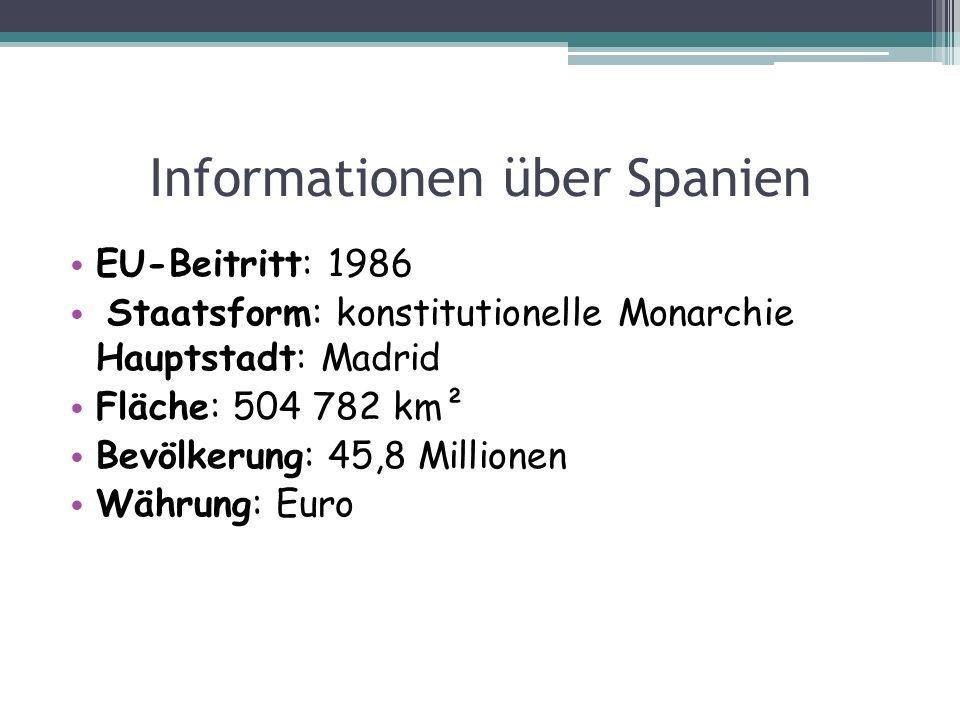 Informationen über Spanien EU-Beitritt: 1986 Staatsform: konstitutionelle Monarchie Hauptstadt: Madrid Fläche: 504 782 km² Bevölkerung: 45,8 Millionen
