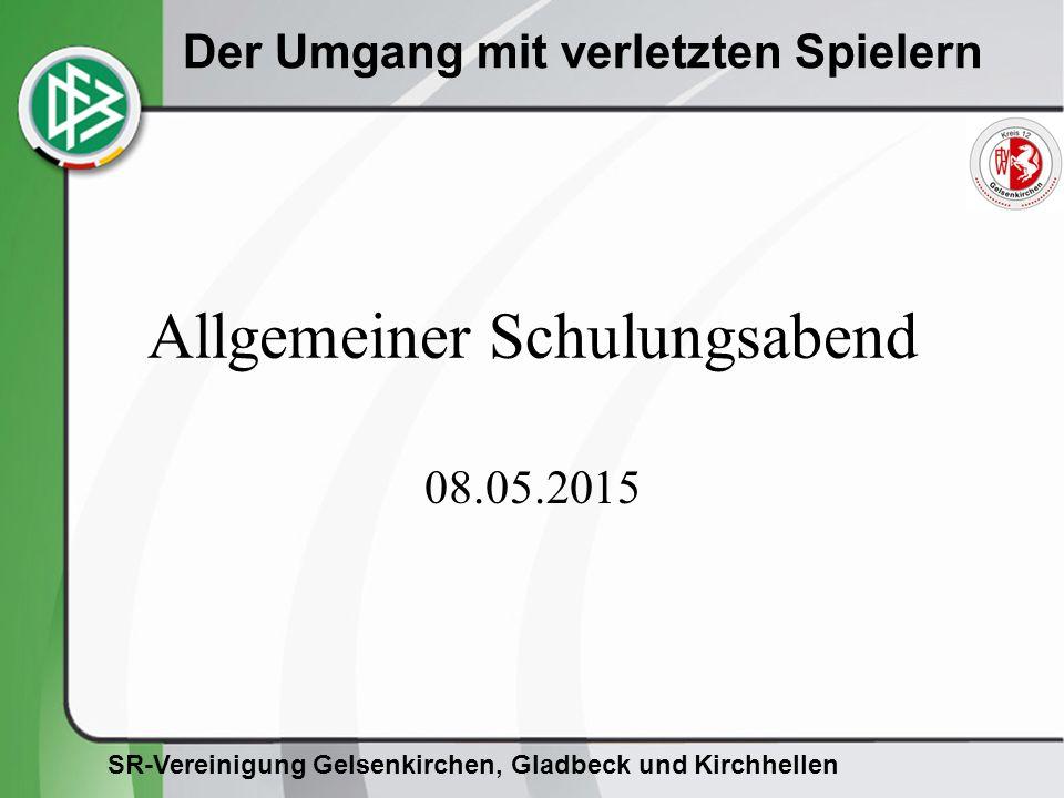 SR-Vereinigung Gelsenkirchen, Gladbeck und Kirchhellen Der Umgang mit verletzten Spielern Allgemeiner Schulungsabend 08.05.2015