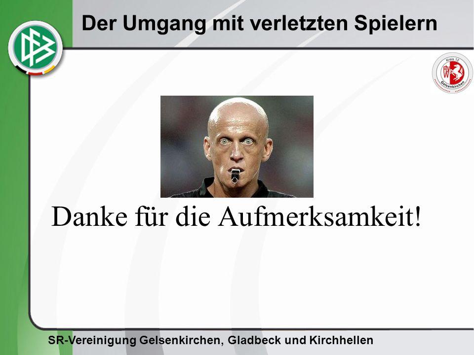 SR-Vereinigung Gelsenkirchen, Gladbeck und Kirchhellen Der Umgang mit verletzten Spielern Danke für die Aufmerksamkeit!