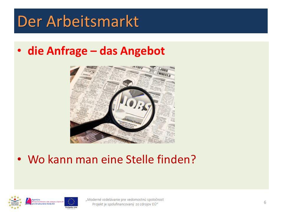Der Arbeitsmarkt die Anfrage – das Angebot Wo kann man eine Stelle finden? 6