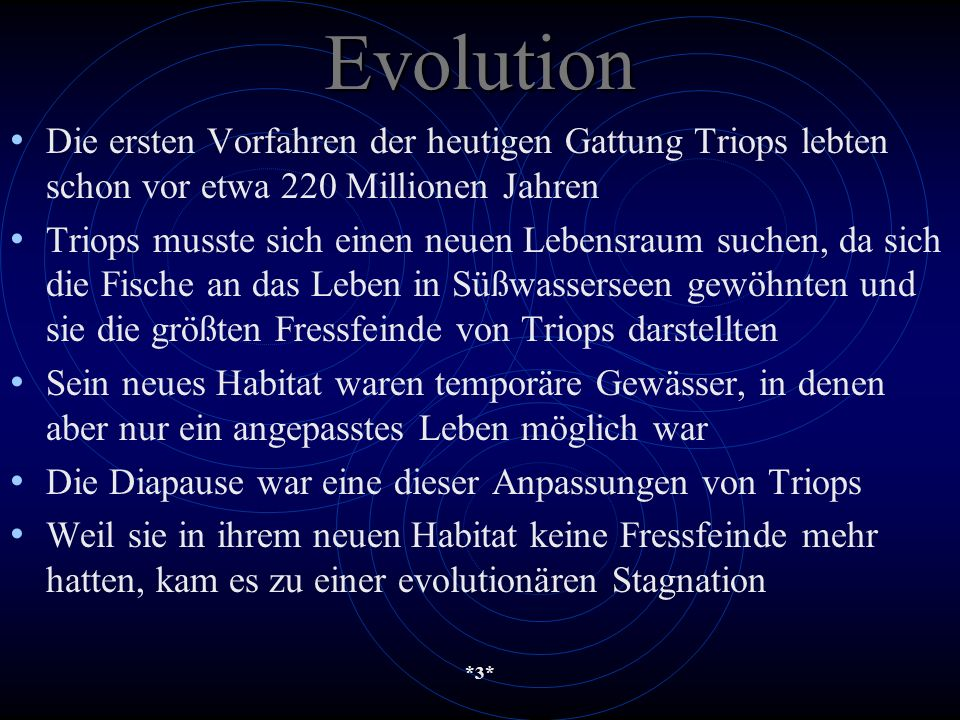 *3*Evolution Die ersten Vorfahren der heutigen Gattung Triops lebten schon vor etwa 220 Millionen Jahren Triops musste sich einen neuen Lebensraum suc