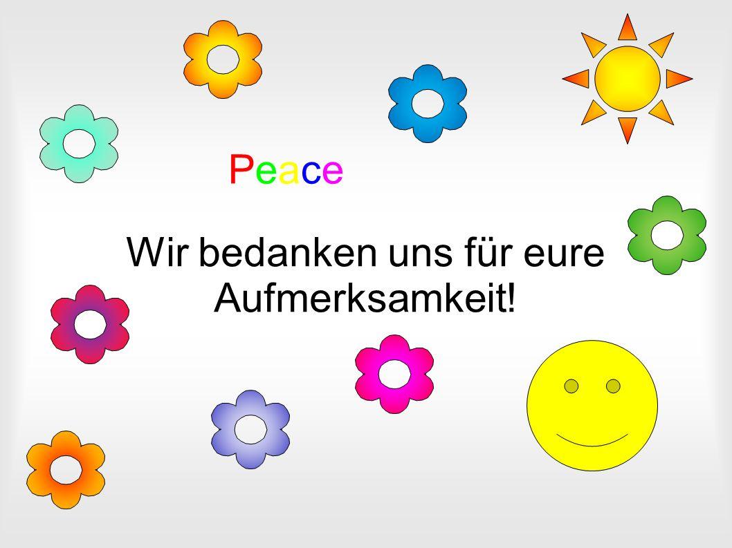 Wir bedanken uns für eure Aufmerksamkeit! PeacePeace