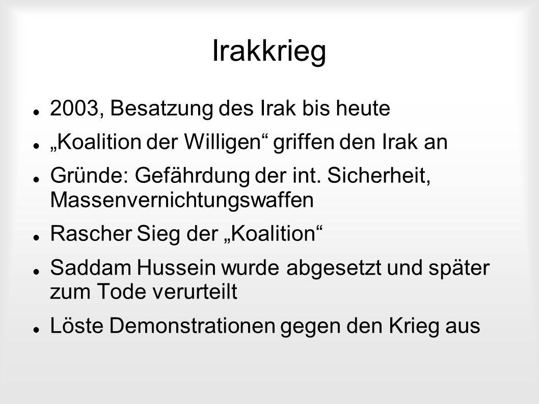 """Irakkrieg 2003, Besatzung des Irak bis heute """"Koalition der Willigen"""" griffen den Irak an Gründe: Gefährdung der int. Sicherheit, Massenvernichtungswa"""