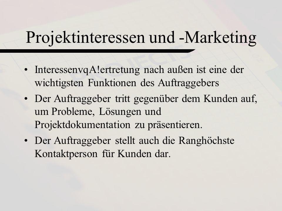 by Loss Maier Mennel13 Projektinteressen und -Marketing InteressenvqA!ertretung nach außen ist eine der wichtigsten Funktionen des Auftraggebers Der Auftraggeber tritt gegenüber dem Kunden auf, um Probleme, Lösungen und Projektdokumentation zu präsentieren.
