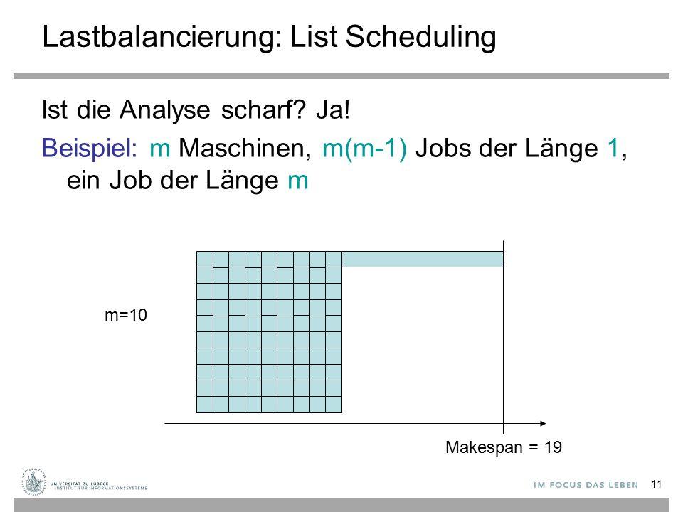 11 Lastbalancierung: List Scheduling Ist die Analyse scharf.