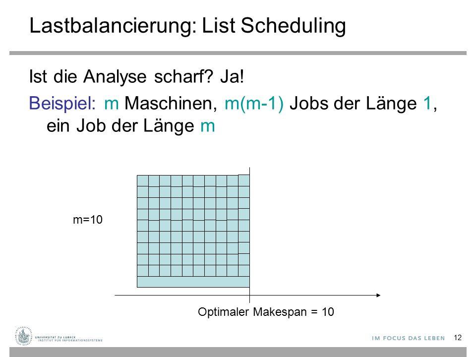 12 Lastbalancierung: List Scheduling Ist die Analyse scharf.