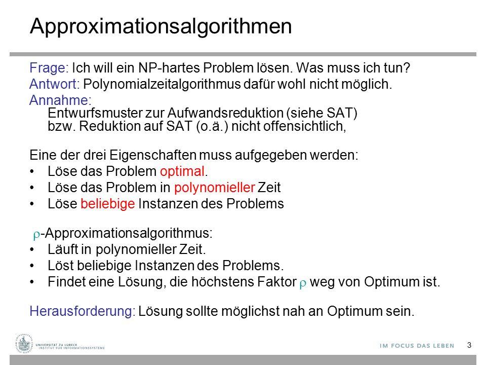3 Approximationsalgorithmen Frage: Ich will ein NP-hartes Problem lösen.