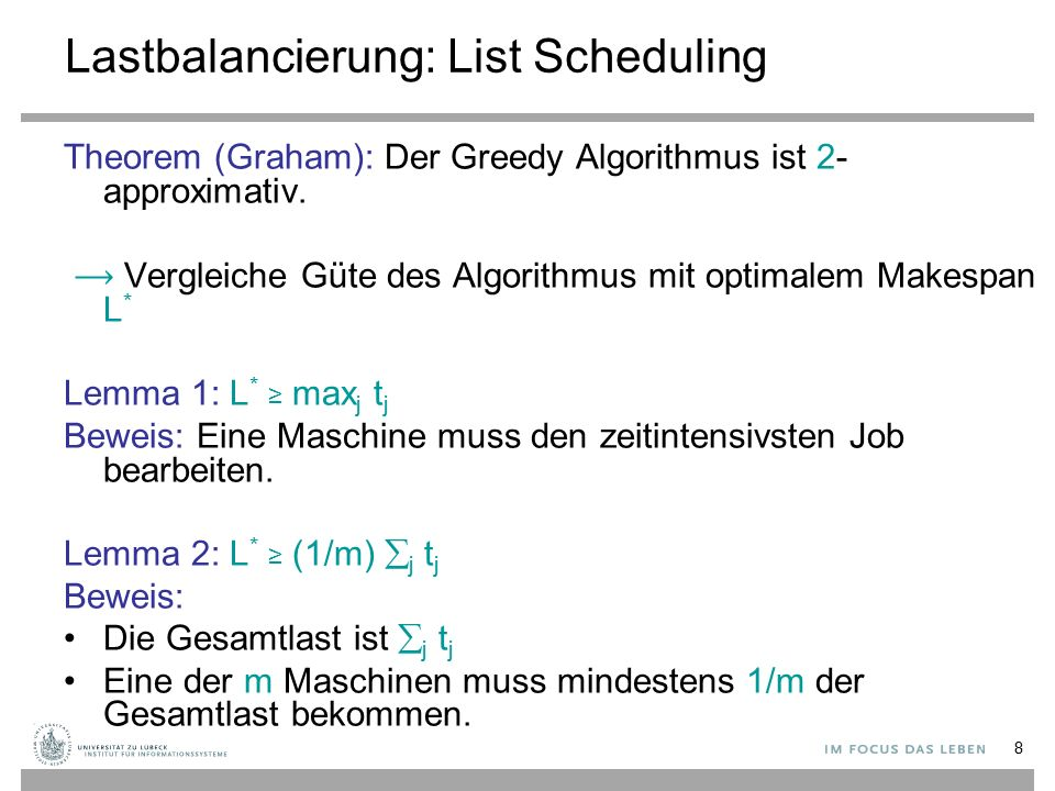 8 Lastbalancierung: List Scheduling Theorem (Graham): Der Greedy Algorithmus ist 2- approximativ.