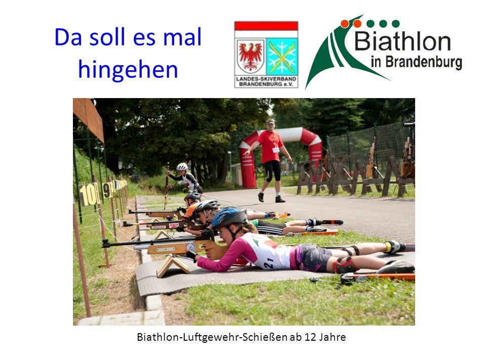 Da soll es mal hingehen Biathlon-Luftgewehr-Schießen ab 12 Jahre